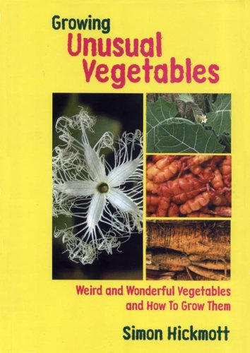 Growing Unusual Vegetables: Weird and Wonderful Vegetables and How to Grow Them