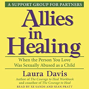 Allies in Healing: When the Person You Love Is a Survivor of Child Sexual Abuse | [Laura Davis]