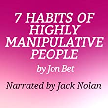 7 Habits of Highly Manipulative People (       UNABRIDGED) by Jon Bet Narrated by Jack Nolan