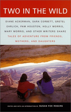 two-in-the-wild-tales-of-adventure-from-friends-mothers-and-daughters-vintage-departures