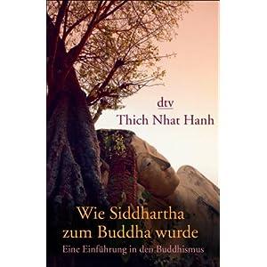 Wie Siddhartha zum Buddha wurde - Thich Nhat Hanh