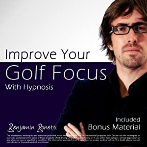 Improve Your Golf Focus with Hypnosis: Plus Bestselling Relaxation Audio | [Benjamin P. Bonetti]