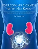 img - for Overcoming Sickness with Nei Kung: Why do so many Mo Pai practitioners get seriously ill? What you can do to prevent, or correct this book / textbook / text book