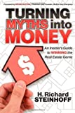 img - for Turning Myths into Money: An Insiders Guide to Winning the Real Estate Game by Steinhoff, H. Richard (2011) Paperback book / textbook / text book