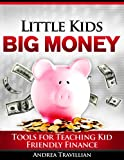 Little Kids Big Money: Tools for Teaching Kid Friendly Finance