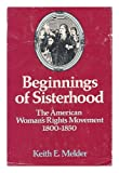 Beginnings of Sisterhood: The American Woman's Rights Movement, 1800-1850 (Studies in the life of women) (080523649X) by Melder, Keith