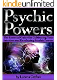 Psychic Powers: The Essential Guide for Cultivating Your Intuition and Developing Psychic Powers (English Edition)