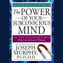 The Power of Your Subconscious Mind (       UNABRIDGED) by Joseph Murphy Narrated by Jason Culp