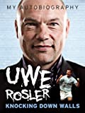 Uwe Rosler My Autobiography - Knocking Down Walls (English Edition)