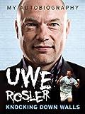Uwe Rosler My Autobiography - Knocking Down Walls