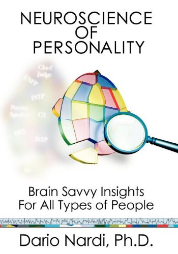 Neuroscience of Personality: Brain Savvy Insights for All Types of People: Dario Nardi: 9780979868474: Amazon.com: Books