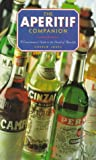 The Aperitif Companion: A Connoisseur's Guide to the World of Aperitifs