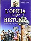 img - for L'opera i la seva historia. Obres, compositors i cantants book / textbook / text book