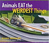Animals Eat the Weirdest Things (080505846X) by Swanson, Diane