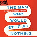 The Man Who Would Stop at Nothing: Long-Distance Motorcycling's Endless Road Audiobook by Melissa Holbrook Pierson Narrated by Julie Roundtree