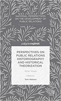 Perspectives On Public Relations Historiography And Historical Theorization: Other Voices (National Perspectives On The Development Of Public Relations)