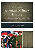 """Marc R. Blackburn, """"Interpreting American Military History at Museums and Historical Sites,"""" (Rowman and Littlefield, 2016)"""