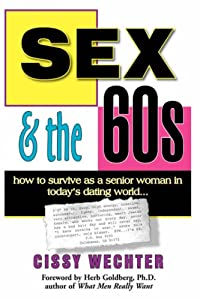 Sex & the 60s: How to Survive as a Senior Woman in Today's Dating World from AuthorHouse