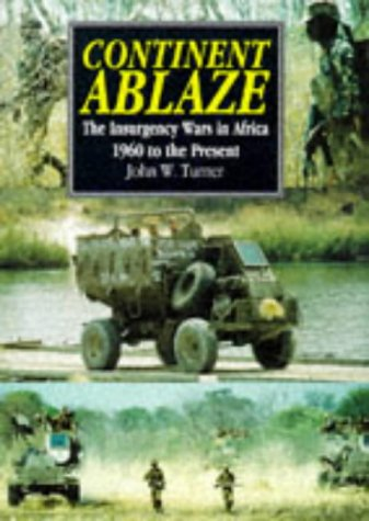 Continent Ablaze: The Insurgency Wars in Africa 1960 to the Present PDF