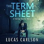The Term Sheet: A Startup Thriller Novel | Lucas Carlson