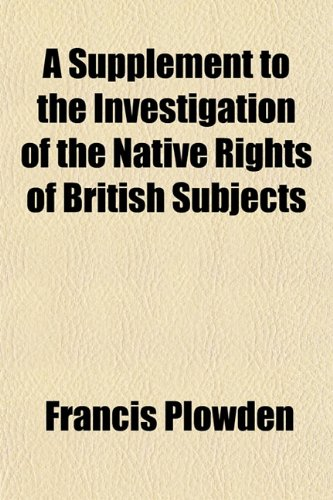 A Supplement to the Investigation of the Native Rights of British Subjects