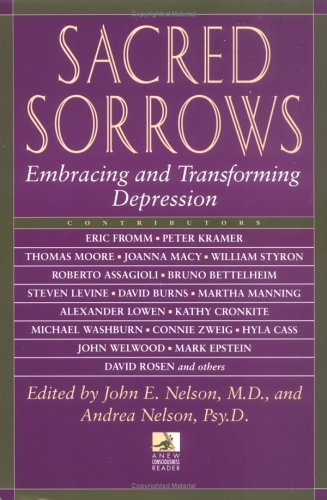 Sacred Sorrows: Embracing and Transforming Depression (New Consciousness Reader)
