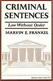 Criminal Sentences : Law Without Order