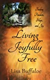 Living Joyfully Free (Finding freedom, hope, and joy in the journey)