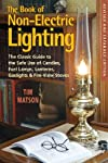 The Book of Non-Electric Lighting: The Classic Guide to the Safe Use of Candles, Fuel Lamps, Lanterns, Gas Lights, &amp; Fireview Stoves, Second Edition