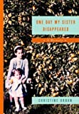 img - for One Day My Sister Disappeared: A Memoir book / textbook / text book