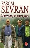echange, troc Pascal Sevran - Mitterrand, les autres jours
