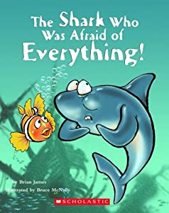 The Shark Who Was Afraid Of Everything!: Brian James, Bruce McNally