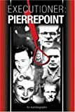 Albert Pierrepoint Executioner Pierrepoint: An Autobiography by Albert Pierrepoint (2005)