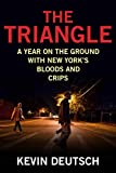 The Triangle: A Year on the Ground with New Yorks Bloods and Crips