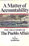 img - for A Matter of Accontability: The True Story of the Pueblo Affair book / textbook / text book