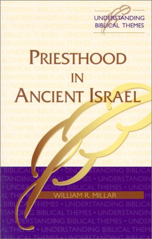 Priesthood in Ancient Israel (Understanding Biblical Themes Series), WILLIAM R. MILLAR