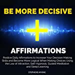 Be More Decisive Affirmations: Positive Daily Affirmations to Increase Your Decision-Making Skills and Become More Logical When Making Choices | Stephens Hyang