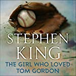 The Girl Who Loved Tom Gordon | Stephen King
