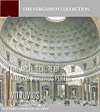 The Architecture of Marcus Vitruvius Pollio (Illustrated)