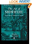 The Art of Midwifery: Early Modern Mi...