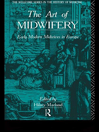 The Art of Midwifery: Early Modern Midwives in Europe (Wellcome Institute Series in the History of Medicine)