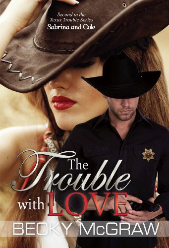 The Trouble With Love (Texas Trouble, #2) by Becky McGraw