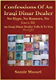 img - for Confessions Of An Iraqi Dinar Dealer, No Hype, No Rumors, No Guru BS book / textbook / text book