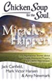 Chicken Soup for the Soul: Miracles Happen: 101 Inspirational Stories about Hope, Answered Prayers, and Divine Intervention
