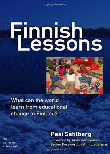 Finnish Lessons: What Can the World Learn from Educational Change in Finland? (Series on School Reform) (The Series on School Reform): Pasi Sahlberg: 9780807752579: Amazon.com: Books