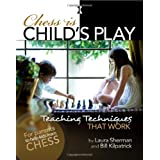 Chess is Child's Play: Teaching Techniques That Work ~ Laura Sherman