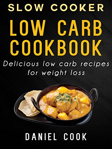 SLOW COOKER LOW CARB COOKBOOK: Delicious Low Carb Recipes For Weight Loss (Low carbohydrate and ketogenic recipes) (Daniel Cook compare prices)