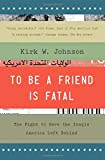 img - for To Be a Friend Is Fatal: The Fight to Save the Iraqis America Left Behind book / textbook / text book