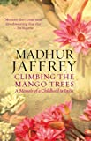 Climbing the Mango Trees: A Memoir of a Childhood in India