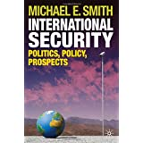 International Security: Politics, Policy, Prospectsby Dr Michael E. Smith